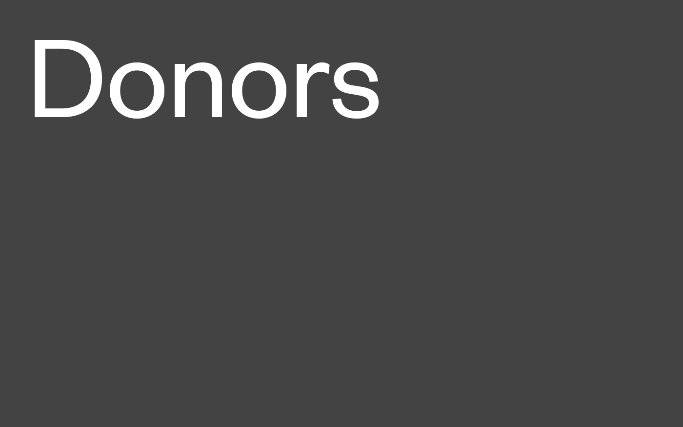 Gray field with white text that reads: Donors