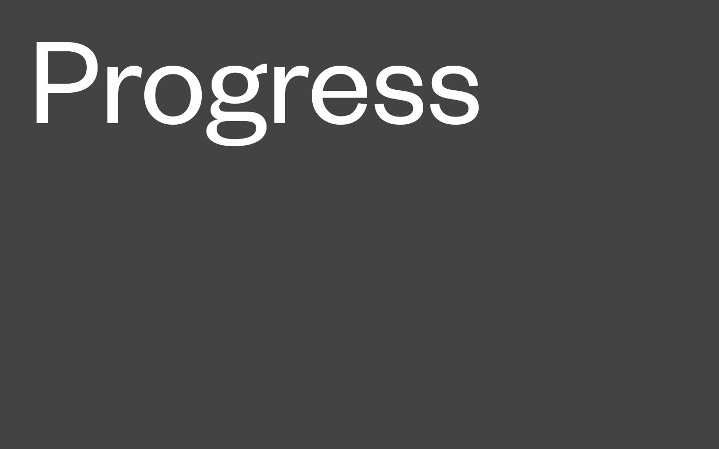 Gray field with white text that reads: Progress